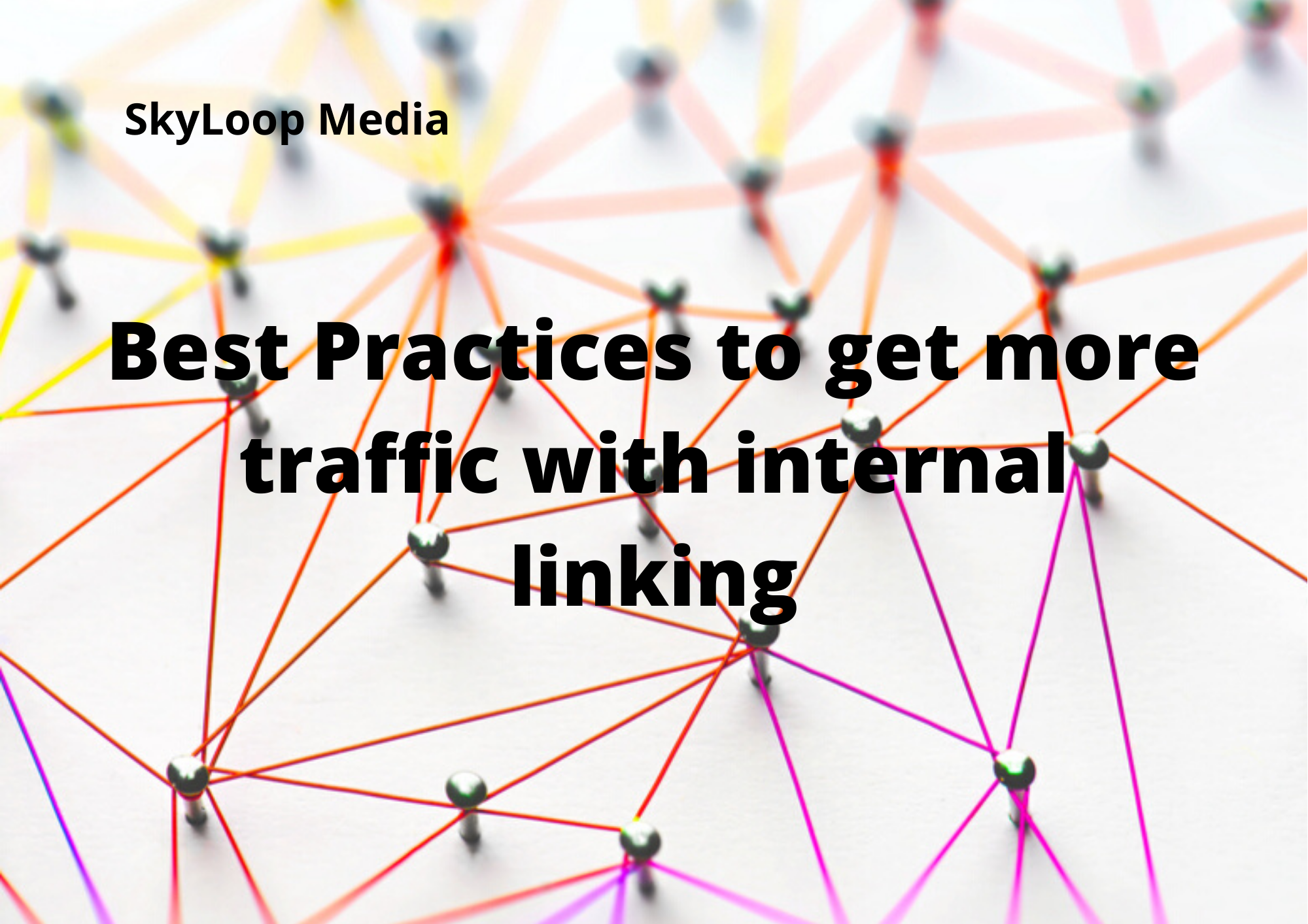 Best Practices to get more traffic with internal linking